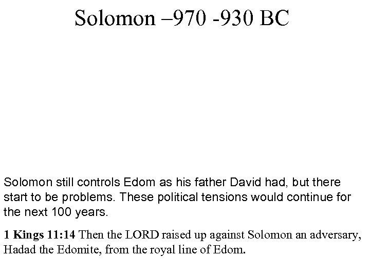 Solomon – 970 -930 BC Solomon still controls Edom as his father David had,