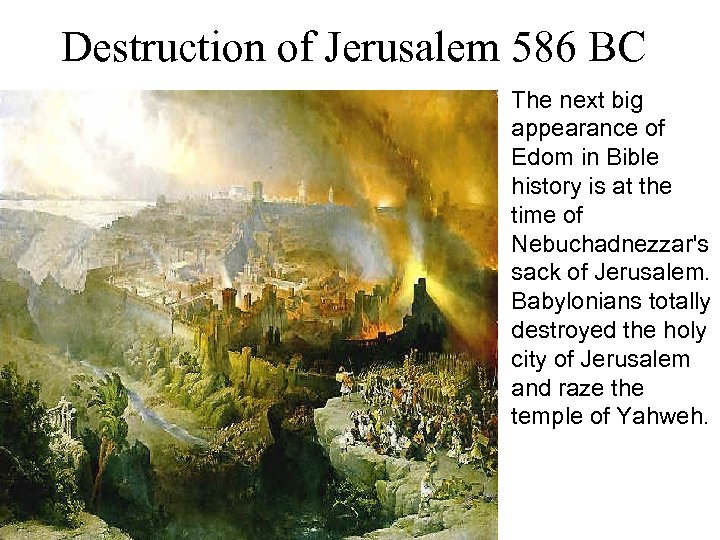 Destruction of Jerusalem 586 BC The next big appearance of Edom in Bible history