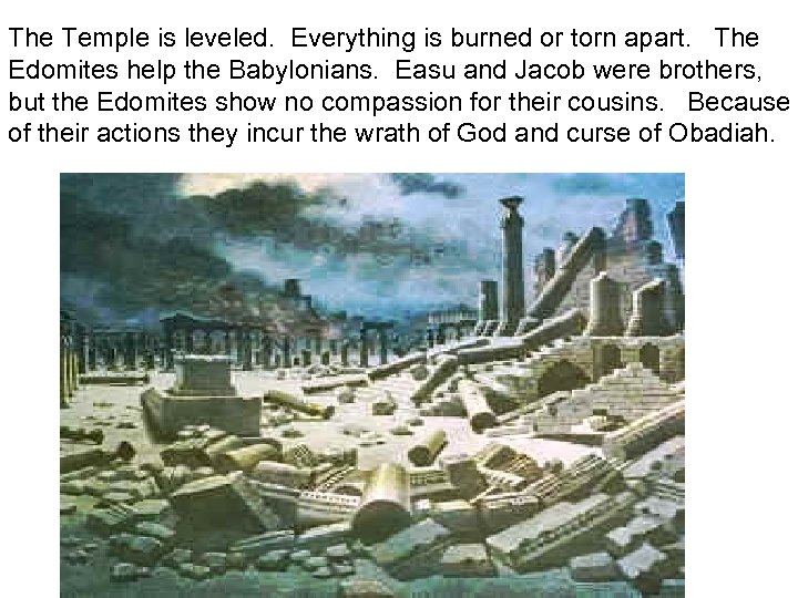 The Temple is leveled. Everything is burned or torn apart. The Edomites help the