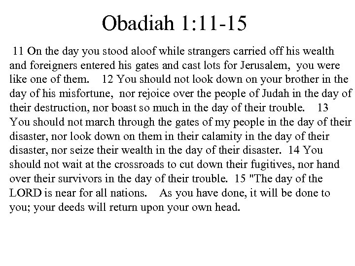 Obadiah 1: 11 -15 11 On the day you stood aloof while strangers carried