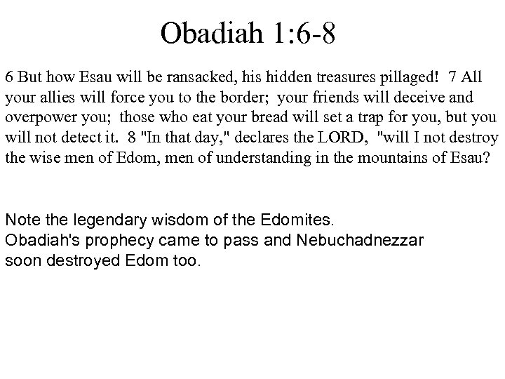 Obadiah 1: 6 -8 6 But how Esau will be ransacked, his hidden treasures