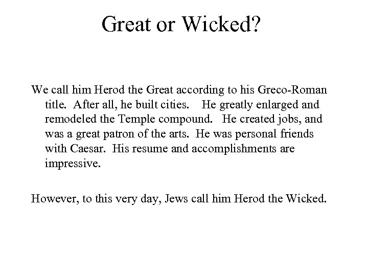 Great or Wicked? We call him Herod the Great according to his Greco-Roman title.