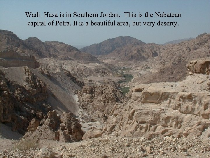 Wadi Hasa is in Southern Jordan. This is the Nabatean capital of Petra. It