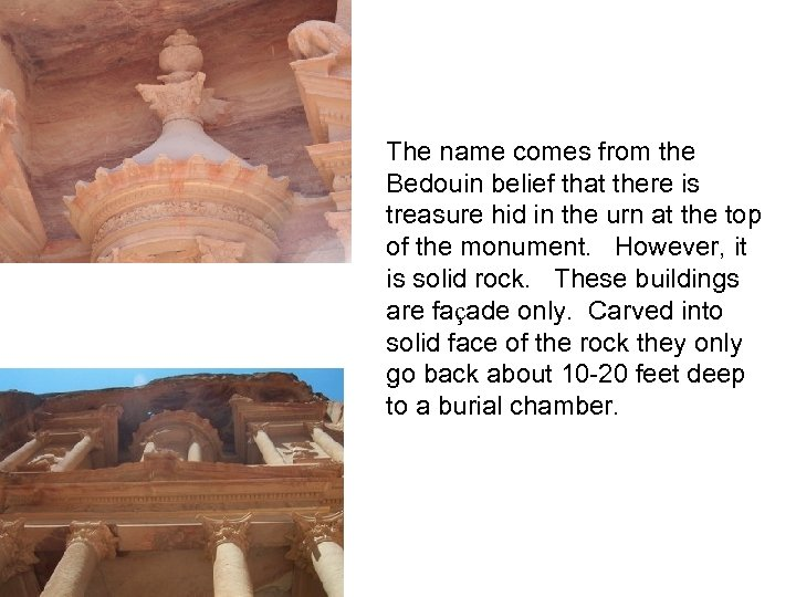 The name comes from the Bedouin belief that there is treasure hid in the