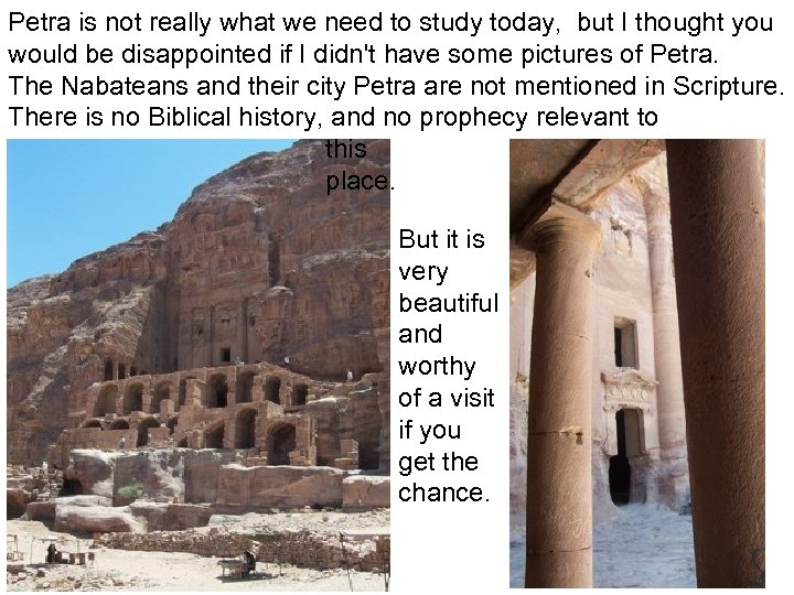 Petra is not really what we need to study today, but I thought you