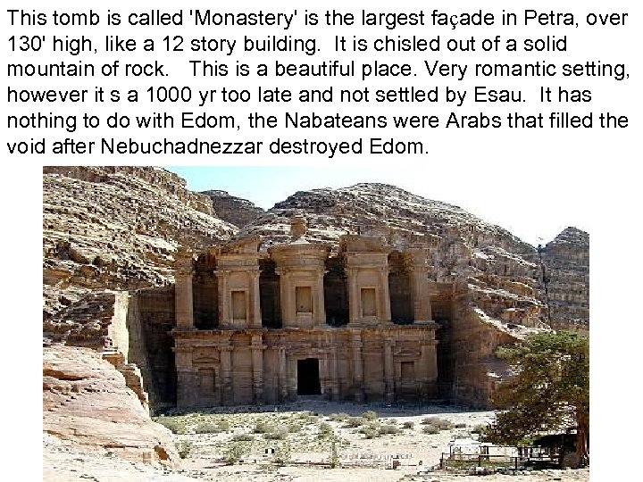 This tomb is called 'Monastery' is the largest façade in Petra, over 130' high,