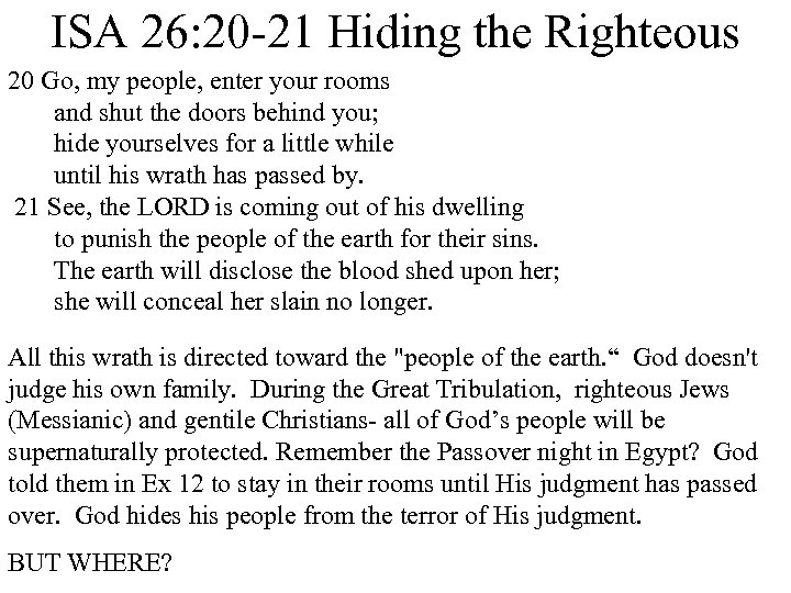 ISA 26: 20 -21 Hiding the Righteous 20 Go, my people, enter your rooms