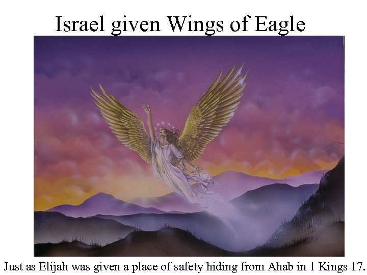 Israel given Wings of Eagle Just as Elijah was given a place of safety