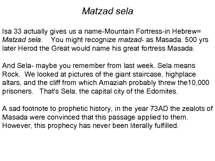 Matzad sela Isa 33 actually gives us a name-Mountain Fortress-in Hebrew= Matzad sela. You