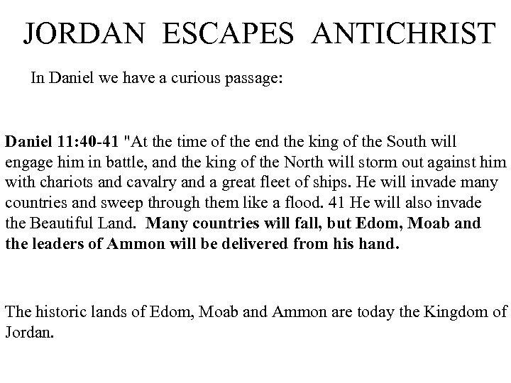 JORDAN ESCAPES ANTICHRIST In Daniel we have a curious passage: Daniel 11: 40 -41