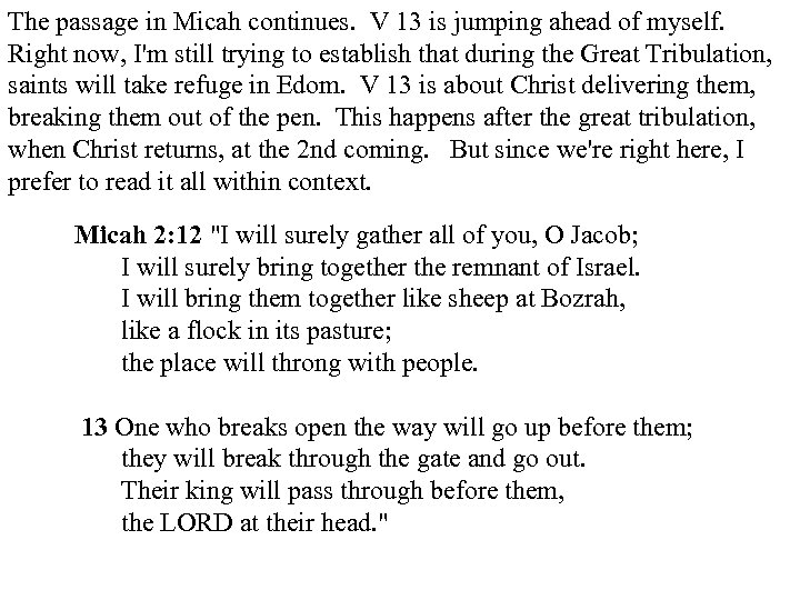 The passage in Micah continues. V 13 is jumping ahead of myself. Right now,
