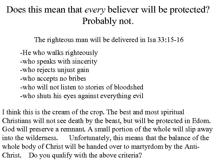 Does this mean that every believer will be protected? Probably not. The righteous man