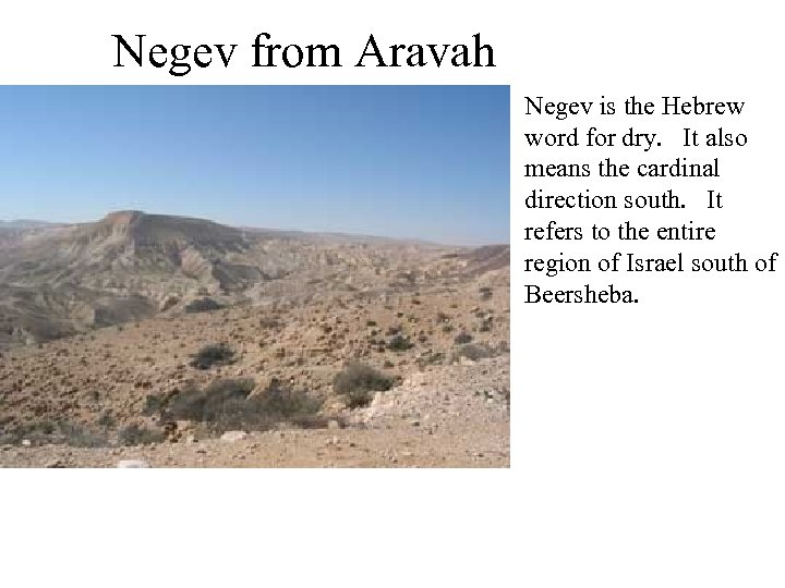 Negev from Aravah Negev is the Hebrew word for dry. It also means the