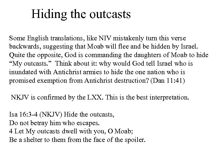 Hiding the outcasts Some English translations, like NIV mistakenly turn this verse backwards, suggesting
