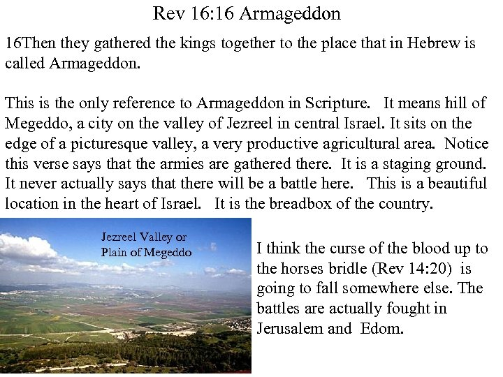 Rev 16: 16 Armageddon 16 Then they gathered the kings together to the place