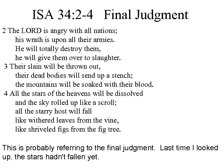 ISA 34: 2 -4 Final Judgment 2 The LORD is angry with all nations;