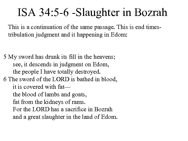 ISA 34: 5 -6 -Slaughter in Bozrah This is a continuation of the same