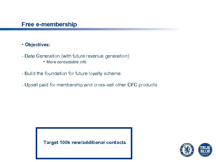 Free e-membership • Objectives: - Data Generation (with future revenue generation) • More contactable