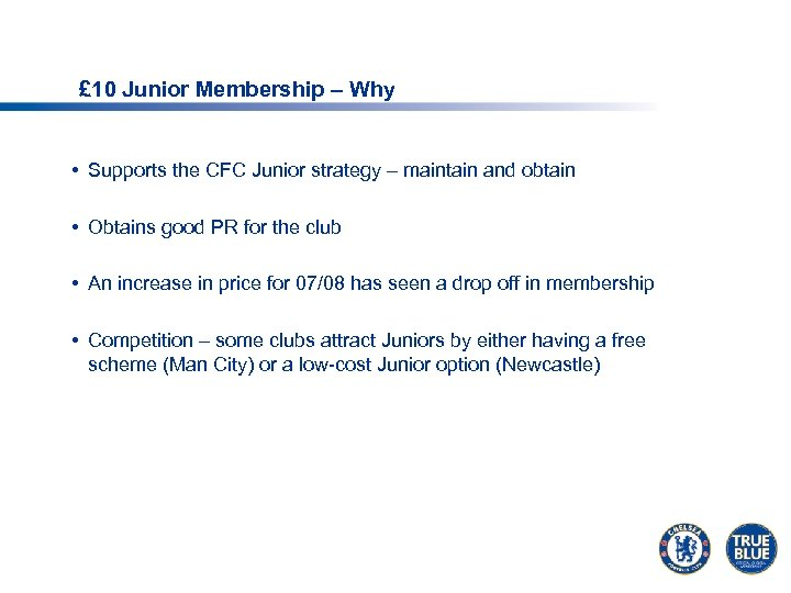 £ 10 Junior Membership – Why • Supports the CFC Junior strategy – maintain