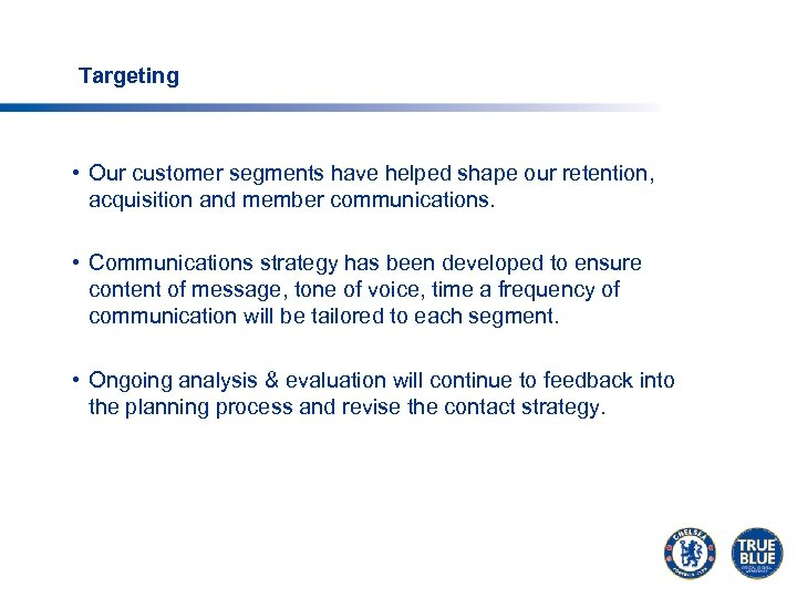 Targeting • Our customer segments have helped shape our retention, acquisition and member communications.