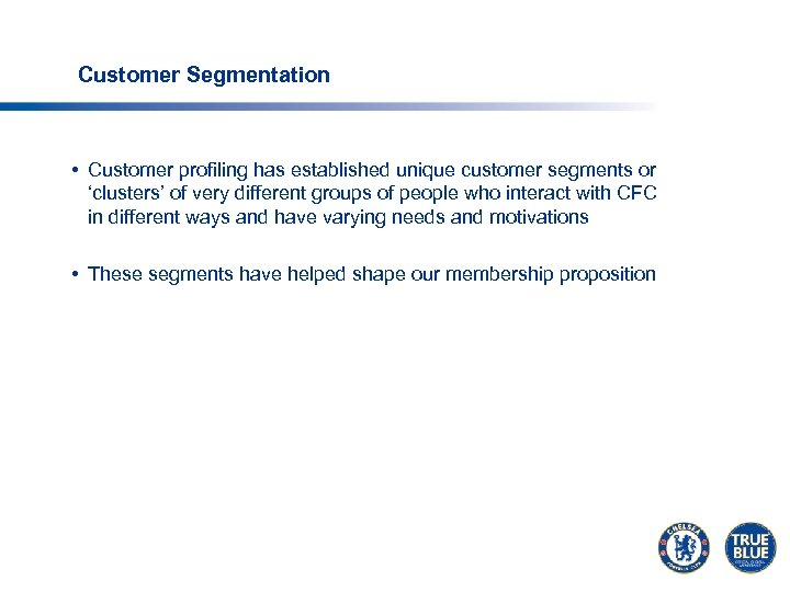 Customer Segmentation • Customer profiling has established unique customer segments or 'clusters' of very