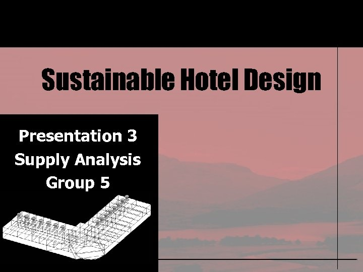 Sustainable Hotel Design Presentation 3 Supply Analysis Group 5