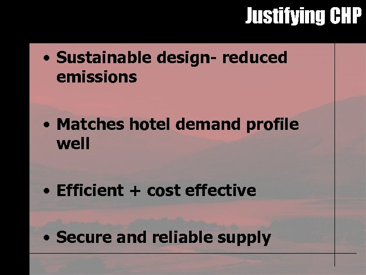 Justifying CHP • Sustainable design- reduced emissions • Matches hotel demand profile well •