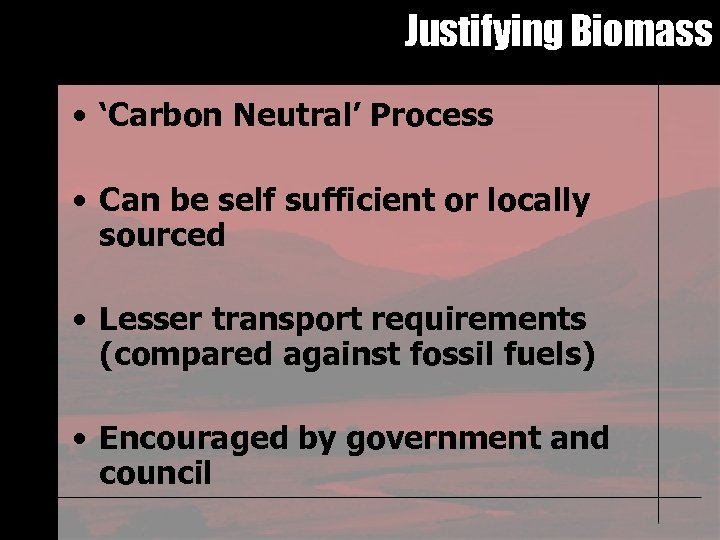 Justifying Biomass • 'Carbon Neutral' Process • Can be self sufficient or locally sourced