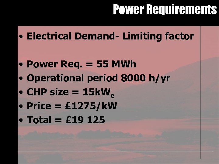 Power Requirements • Electrical Demand- Limiting factor • • • Power Req. = 55