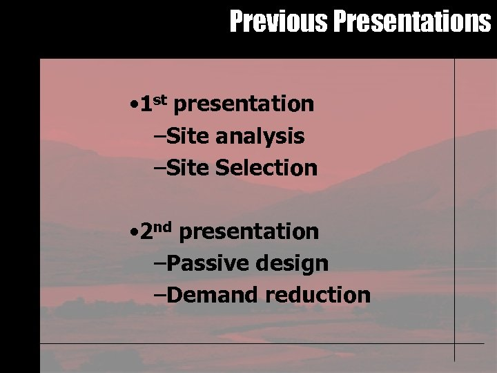 Previous Presentations • 1 st presentation –Site analysis –Site Selection • 2 nd presentation