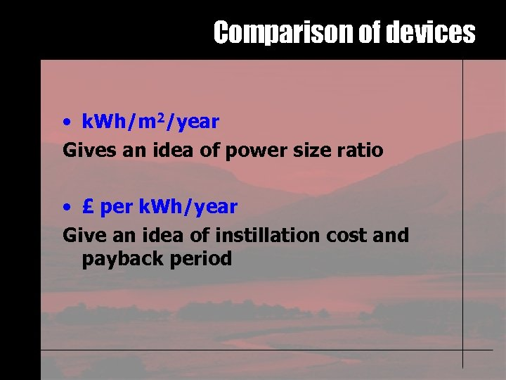Comparison of devices • k. Wh/m 2/year Gives an idea of power size ratio