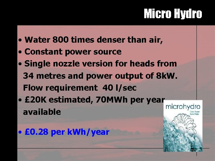 Micro Hydro • Water 800 times denser than air, • Constant power source •