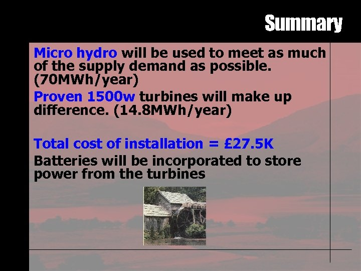 Summary Micro hydro will be used to meet as much of the supply demand