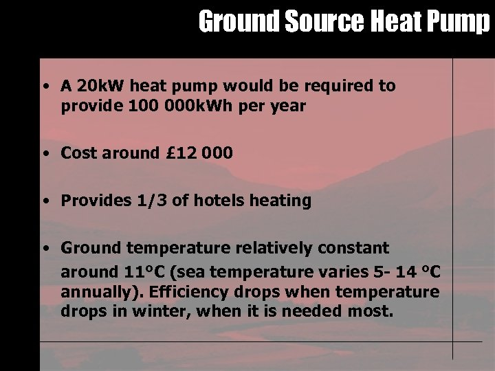 Ground Source Heat Pump • A 20 k. W heat pump would be required