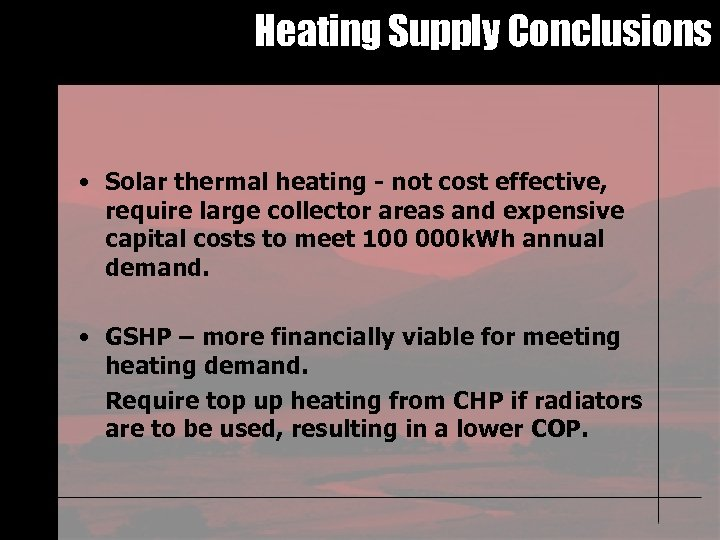 Heating Supply Conclusions • Solar thermal heating - not cost effective, require large collector
