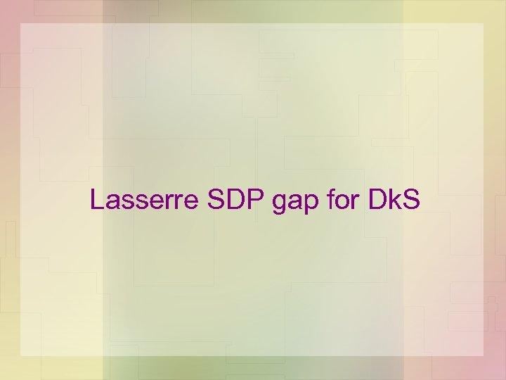 Lasserre SDP gap for Dk. S