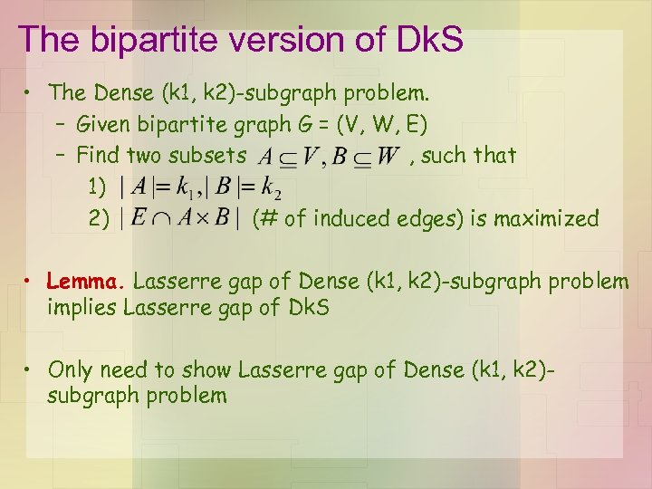 The bipartite version of Dk. S • The Dense (k 1, k 2)-subgraph problem.
