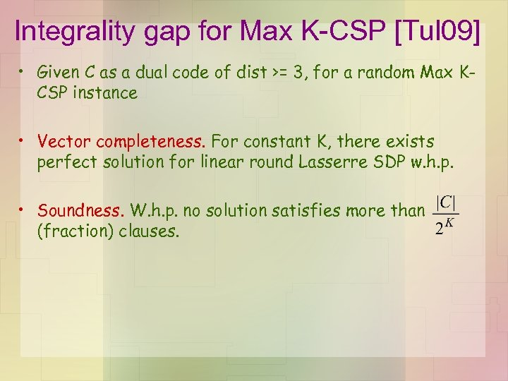 Integrality gap for Max K-CSP [Tul 09] • Given C as a dual code