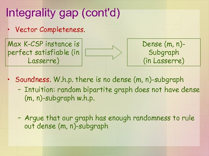 Integrality gap (cont'd) • Vector Completeness. Max K-CSP instance is perfect satisfiable (in Lasserre)