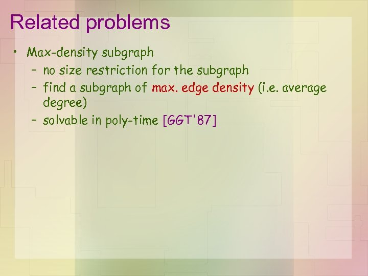 Related problems • Max-density subgraph – no size restriction for the subgraph – find