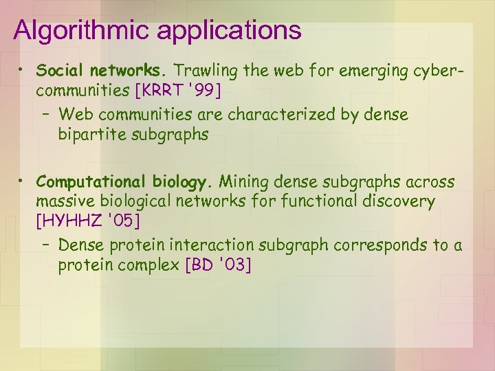 Algorithmic applications • Social networks. Trawling the web for emerging cybercommunities [KRRT '99] –