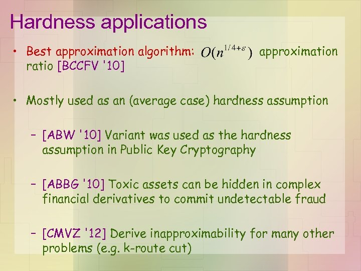 Hardness applications • Best approximation algorithm: ratio [BCCFV '10] approximation • Mostly used as