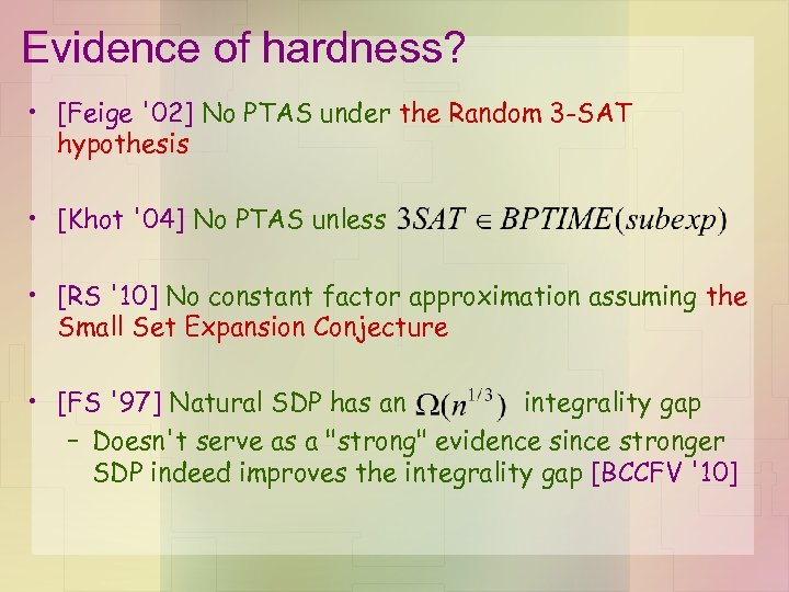 Evidence of hardness? • [Feige '02] No PTAS under the Random 3 -SAT hypothesis