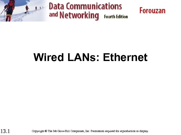 Wired LANs: Ethernet 13. 1 Copyright © The Mc. Graw-Hill Companies, Inc. Permission required