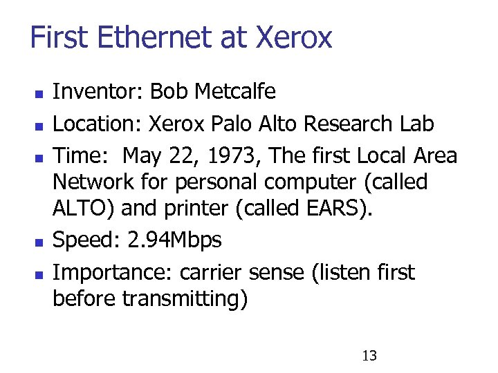 First Ethernet at Xerox n n n Inventor: Bob Metcalfe Location: Xerox Palo Alto