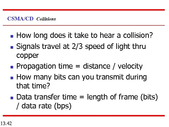 CSMA/CD Collisions n n n 13. 42 How long does it take to hear