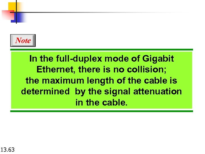 Note In the full-duplex mode of Gigabit Ethernet, there is no collision; the maximum