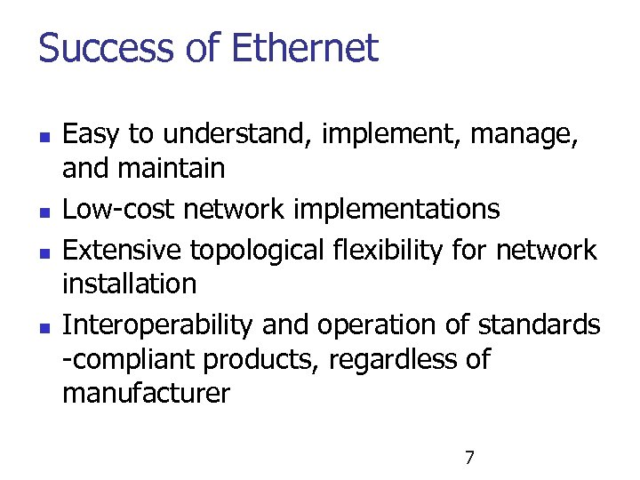 Success of Ethernet n n Easy to understand, implement, manage, and maintain Low-cost network