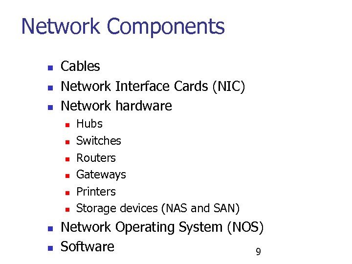 Network Components n n n Cables Network Interface Cards (NIC) Network hardware n n