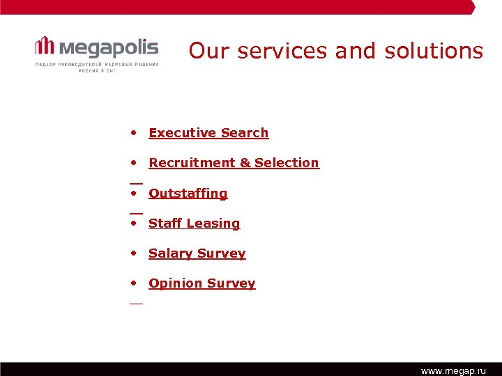 Our services and solutions • Executive Search • Recruitment & Selection • Outstaffing •